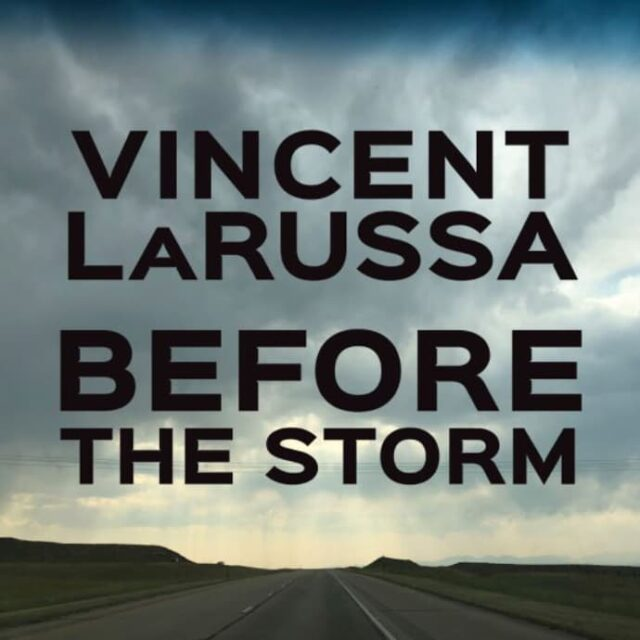 "Vincent LaRussa ""Before The Storm"""